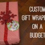 Custom Gift Wrap on a Budget