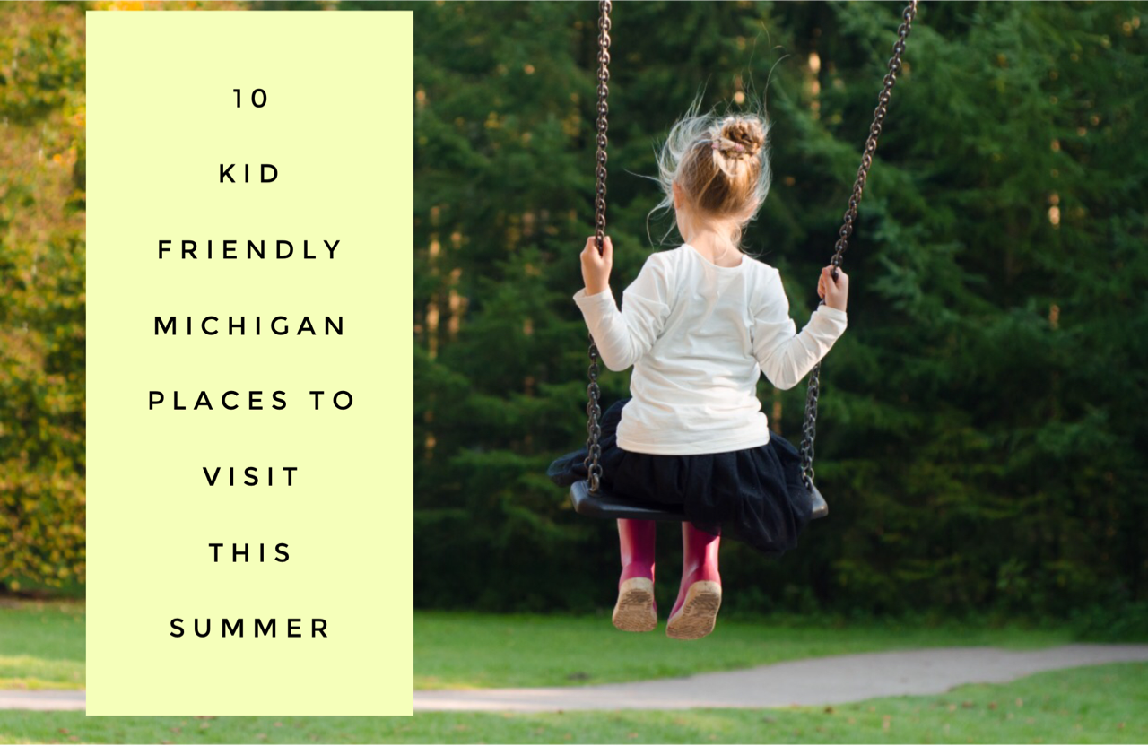 10 Kid Friendly Michigan Places to Visit this Summer - DetroitMommies.com